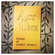 Act One, a book of Poems by George Murray
